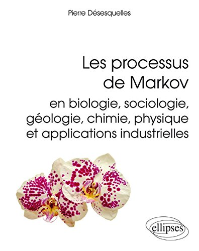 Les Processus de Markov en Biologie Sociologie Géologie Chimie Physique et Applications Industrielles