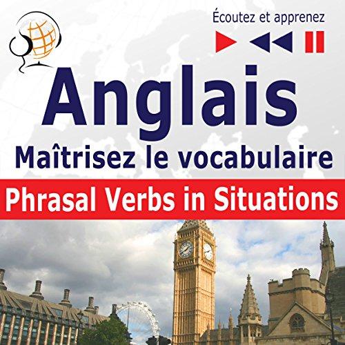 Maîtrisez le vocabulaire anglais: Phrasal verbs in situations - niveau intermédiaire / avancé : B2-C1 (Écoutez et apprenez)