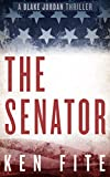 The Senator (The Blake Jordan Series Book 1) by Ken Fite