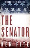 The Senator: A Blake Jordan Thriller (The Blake Jordan Series Book 1) by Ken Fite