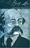 Brief Lives: Gustave Flaubert by Andrew Brown