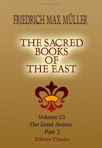 The Sacred Books of the East: Volume 23. The Zend-Avesta. Part 2 por Friedrich Max Müller