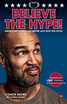 Believe the Hype!: American Football: Mehr als nur ein Spiel (German Edition) by [Esume, Patrick, Jensen, Björn]