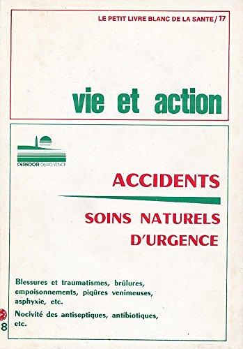 Accidents. Soins naturels s'urgence. Vie et Action. Le petit livre blanc de la santé N°17.