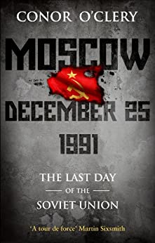The Last Day of the Soviet Union - Conor O'Clery
