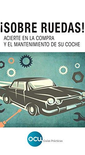¡Sobre ruedas!: Acierte en la compra y el mantenimiento de su coche por OCU Ediciones