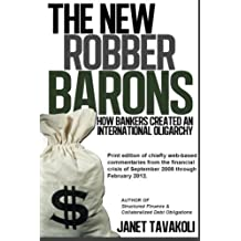 The New Robber Barons: How Bankers Created an International Oligarchy by Janet M Tavakoli (2013-11-26)
