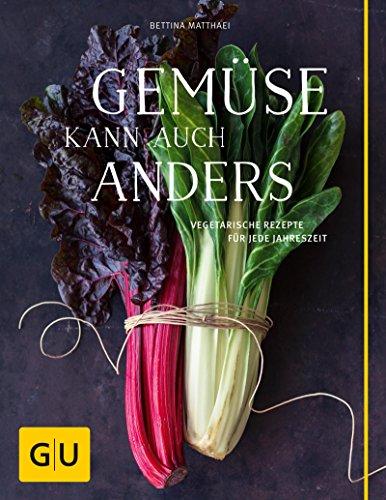 Gemüse kann auch anders: Vegetarische Rezepte für jede Jahreszeit (GU Themenkochbuch)