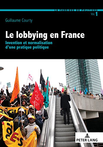 Le lobbying en France: Invention et normalisation d'une pratique politique par Guillaume Courty