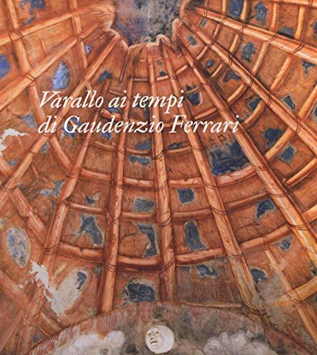 Varallo ai tempi di Gaudenzio Ferrari. Itinerari. Ediz. illustrata