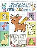 Malbuch ab 4: Spielend einfach das Tier-ABC lernen - Ausmalbuch für Mädchen und Jungen - Buchstaben schreiben lernen (Kindergarten, Vorschule - Ab 3, 4, 5 Jahren)