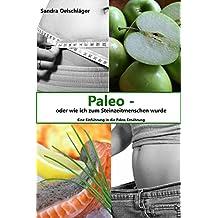 Paleo - oder wie ich zum Steinzeitmenschen wurde: Eine Einführung in die Paleo-Ernährung