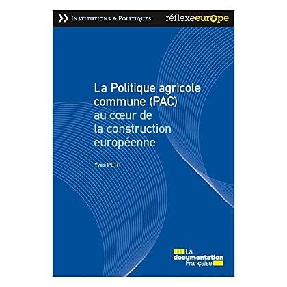 La Politique agricole commune (PAC) au coeur de la construction européenne (Réflexe Europe - Institutions & Politiques)