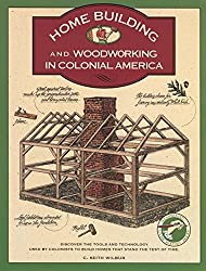 Homebuilding and Woodworking in Colonial America (Illustrated Living History Series) by C. Keith Wilbur (1992-06-01)