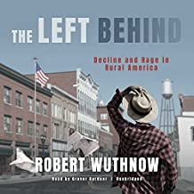 The Left Behind: Decline and Rage in Rural America