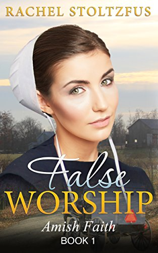 False Worship Book 1 Amish Faith False Worship Series