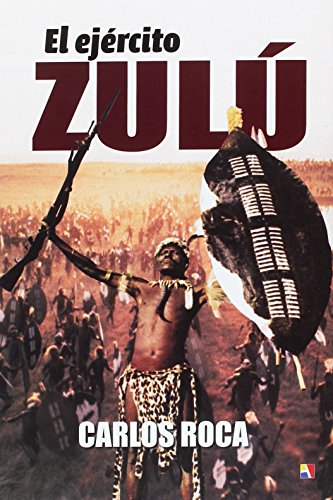 El ejercito Zulu (Colección Atamán de Historia Militar)