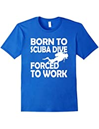 Born To Scuba Dive Forced To Work Gifts Scuba Diver T-shirt