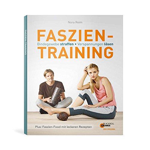 Faszien-Training. Gesundheitsratgeber Nora Reim Bindegewebe straffen, Verspannungen lösen. Sonderausgabe