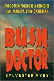 BUSH DOCTOR: Forgotten Folklore and Remedies from Jamaica and the Caribbean