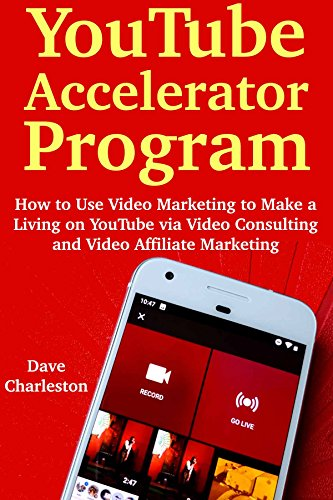 YouTube Accelerator Program: How to Use Video Marketing to Make a Living on YouTube via Video Consulting and Video Affiliate Marketing (English Edition) Web Accelerator