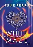 White Maze: Du bist längst mittendrin von June Perry