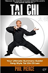 Tai Chi (& Stress Relief): Your Ultimate Summary Guide!: Yang Style Tai Chi Chuan Martial Arts and Stress Managment by Phil Pierce (2014-02-13)