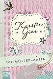Die Mütter-Mafia: Roman (Allgemeine Reihe. Bastei Lübbe Taschenbücher)