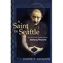 [A Saint in Seattle: The Life of Tibetan Mystic Dezhung Rinpoche] (By: David P. Jackson) [published: August, 2005]