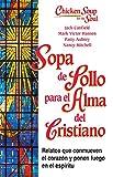 Sopa de Pollo Para Alma del Cristiano: Relatos Que Conmueven el Corazon y Ponen Fuego en el Espiritu (Chicken Soup for the Soul)