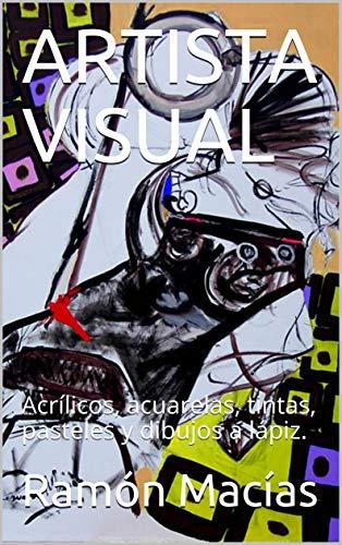 ARTISTA VISUAL: Acrílicos, acuarelas, tintas, pasteles y dibujos a lápiz. (Artes visuales nº 1)