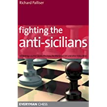 Fighting the Anti-Sicilians: Combating 2 c3, the Closed, the Morra Gambit and other tricky ideas (English Edition)
