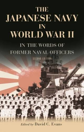 The Japanese Navy in World War II: In the Words of Former Japanese Naval Officers por David C. Evans