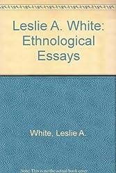 Leslie A. White: Ethnological Essays