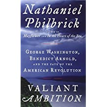 Valiant Ambition: George Washington, Benedict Arnold, and the Fate of the American Revolution (Wheeler Hardcover) by Nathaniel Philbrick (2016-05-04)