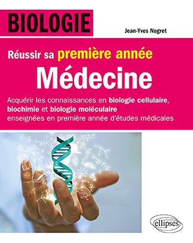 Biologie - Réussir sa première année de Médecine - Acquérir les connaissances en biologie cellulaire, biochimie et biologie moléculaire enseignées en première année détude médicale par Jean-Yves Nogret