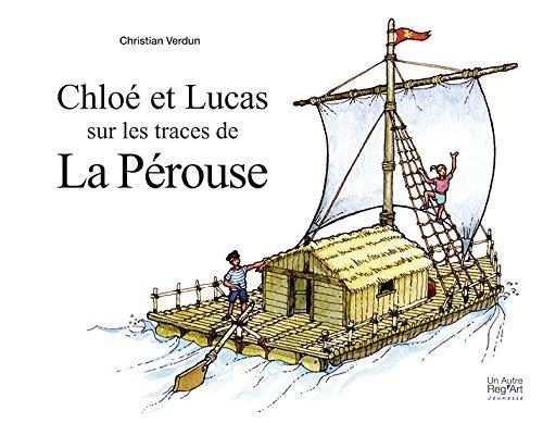 Chloé et Lucas sur les traces de la Pérouse : Carnet de voyage par Christian Verdun