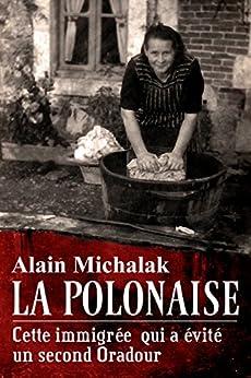 Une après-midi en enfer: L'étonnant destin de Pélagie, la polonaise qui a sauvé 150 ouvriers d'une exécution programmée par les SS et la Gestapo par [Michalak, Alain]