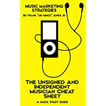 Music Marketing Strategies: The Unsigned And Independent Musician Cheat Sheet : A Quick Start Guide To Get You Started (English Edition)