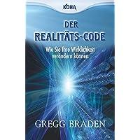 Der Realitäts-Code: Wie Sie Ihre Wirklichkeit verändern können