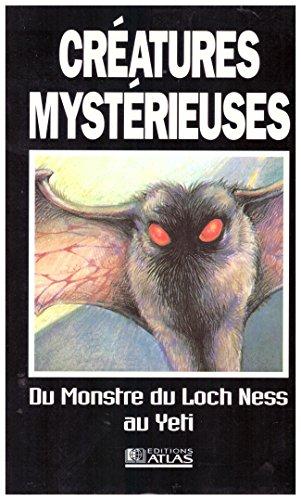 CREATURES MYSTERIEUSES. Du monstre du Loch Ness au Yeti par Collectif
