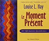 Le Moment Présent : 365 Affirmations quotidiennes