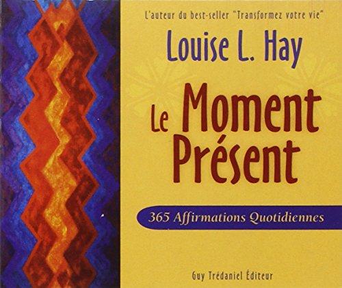 Le Moment Présent : 365 Affirmations quotidiennes par Louise-L Hay