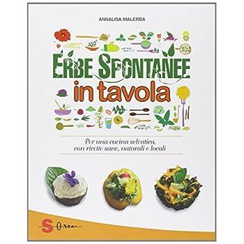 Erbe Spontanee In Tavola. Per Una Cucina Selvatica, Con Ricette Sane, Naturali E Locali