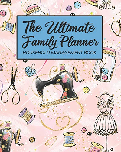 The Ultimate Family Planner Household Management Book: Pink Sewing Fabric Crafts | Mom Tracker |  Calendar Contacts Password | School Medical Dental ... |  Mothers Day Gift | Sew On Quilter Crafter (Amy Family Planner Knapp)