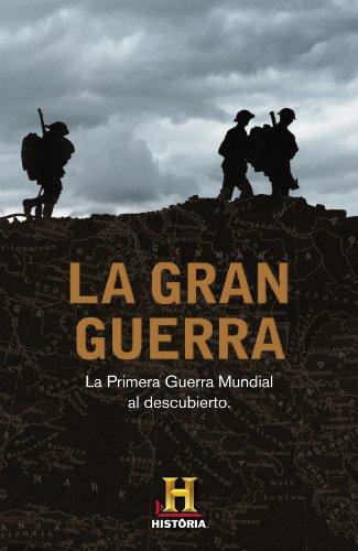 La Gran Guerra: La Primera Guerra Mundial al descubierto