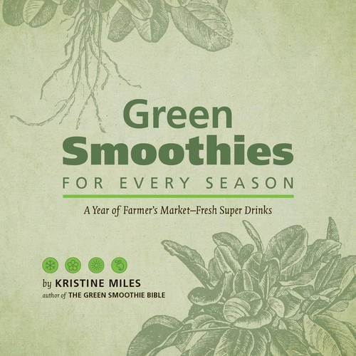 Green Smoothies for Every Season: A Year of Farmers Market?Fresh Super Drinks by Kristine Miles (2014-01-21)