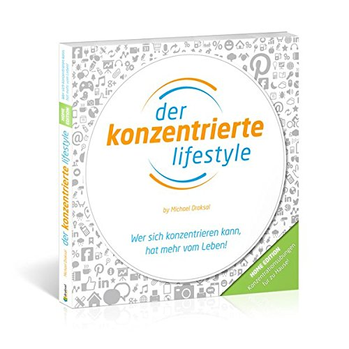 Der Konzentrierte Lifestyle – HOME EDITION: Wer sich konzentrieren kann, hat mehr vom Leben