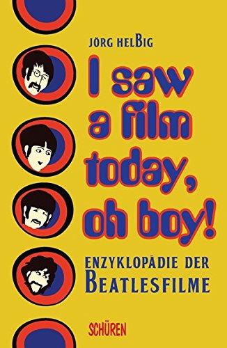 I saw a film today, oh boy!: Enzyklopädie der Beatlesfilme