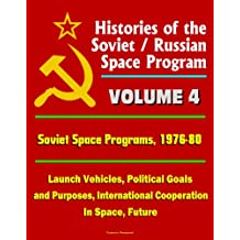 Histories of the Soviet / Russian Space Program - Volume 4: Soviet Space Programs: 1976-80 - Launch Vehicles, Political Goals and Purposes, International Cooperation In Space, Future (English Edition)